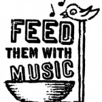 Feed Them With Music